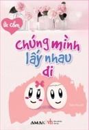 Tp. Hồ Chí Minh: Chúng Mình Lấy Nhau Đi CL1184202