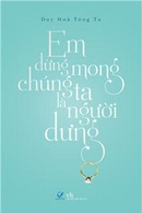 Tp. Hồ Chí Minh: Em Đừng Mong Chúng Ta Là Người Dưng CL1188969