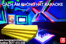 Vật liệu cách âm karaoke, bar, nhà hàng tiệc cưới, phòng họp hội nghị