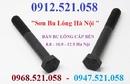 Tp. Hà Nội: 0968. 521. 058 bán bu lông cấp bền 8. 8,4. 8 rẻ 1335 đường Giải Phóng Ha Noi CL1690753P7
